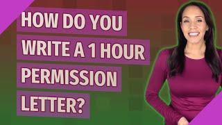 How do you write a 1 hour permission letter?