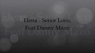 Elena - Senor Loco, feat Danny Mazo ~ Lyrics