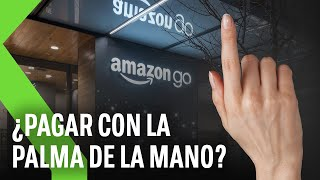 PAGAR CON LAS MANOS: El nuevo método de pago de AMAZON