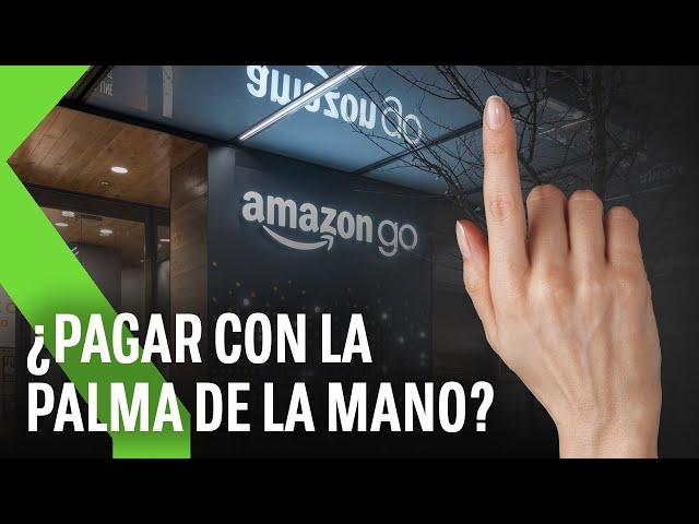 PAGAR CON LAS MANOS: El nuevo método de pago de AMAZON