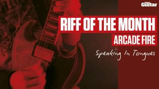 Riff Of The Month: Arcade Fire 'Speaking In Tongues' (TG217)
