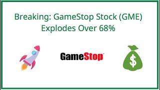 Breaking: GameStop Stock (GME) Explodes Over 68%!