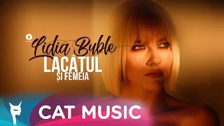 Lidia Buble - Lacatul si femeia (Official Video)
