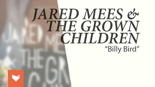 "Jared Mees & The Grown Children - ""Billy Bird"""
