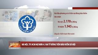 Hà Nội, TP. Hồ Chí Minh nợ hơn 4.100 tỷ đồng tiền bảo hiểm xã hội
