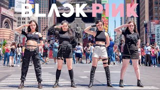 [KPOP IN PUBLIC NYC] BLACKPINK   Kill This Love Dance Cover