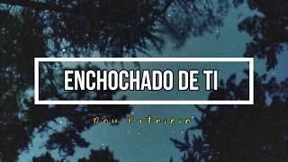 Don Patricio   Enchochado De Ti Lyrics