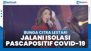 Penyanyi Bunga Citra Lestari Jalani Isolasi, Pasca-diketahui Positif Covid-19