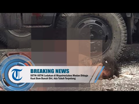 DETIK DETIK Ledakan di Mapolrestabes Medan Diduga Kuat Bom Bunuh Diri, Ada Tubuh Terpotong