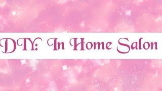 DIY HOME SALON 💅🏾💕