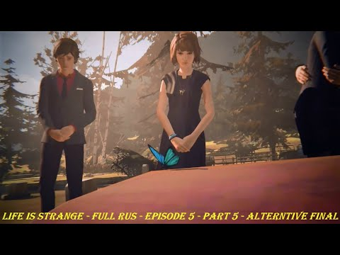 Life Is Strange - FULL RUS - Episode 5 - Part 5 - ALTERNTIVE FINAL