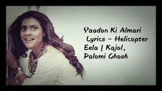 Lyrics:Yaadon Ki Almari Lyrics – Helicopter Eela | Kajol