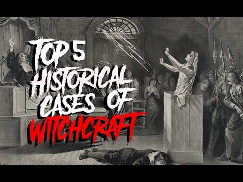 5 Historic Cases Of Witchcraft & Witch Trials