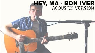 Hey, Ma   Bon Iver (Acoustic Cover)