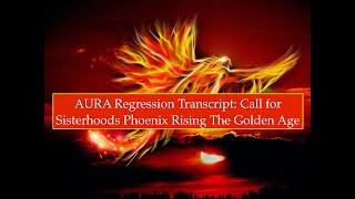 A.U.R.A. Short Clip Transcript: Call for Sisterhoods, Phoenix Rising, The Golden Age!