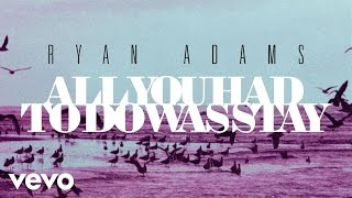 Ryan Adams - All You Had To Do Was Stay (Cover) (Audio)