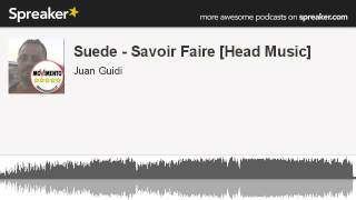 Suede - Savoir Faire [Head Music] (made with Spreaker)