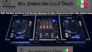 2017 The Best Of Beach Club Records Megamix By Marc Eliow (Italo Disco New Generation)