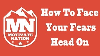 How To Face Your Fears Head On