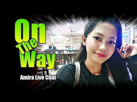 On The Way! - Amira Live Chat