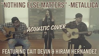 "Metallica   ""Nothing Else Matters"" Acoustic Cover Ft. Cait Devin & Hiram Hernandez"