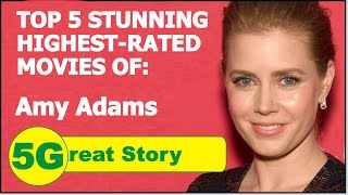 Top 5 Highest-Rated Movies of AMY ADAMS