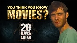 28 Days Later - You Think You Know Movies?