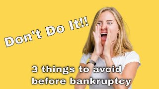Thinking of Chapter 7 Bankruptcy? Don't Do These 3 Things.