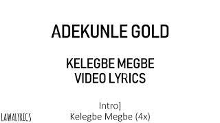 ADEKUNLE GOLD   KELEGBE MEGBE LYRICS