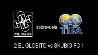 Tifa 27 8 2 El Globito Vs Skubio Fc 1