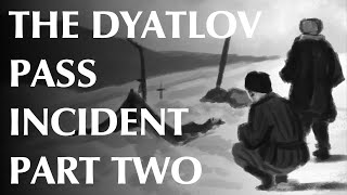 The Dyatlov Pass Incident - Part Two