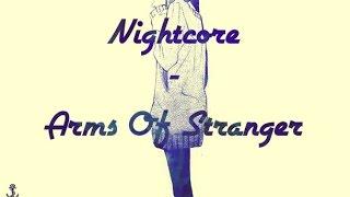 [Nightcore] - Arms Of Stranger {Lyrics In descr.}