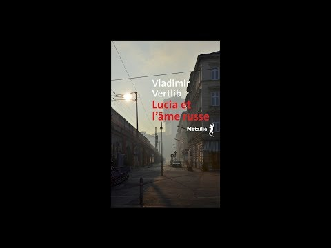 Vladimir Vertlib - Lucia et l'âme russe