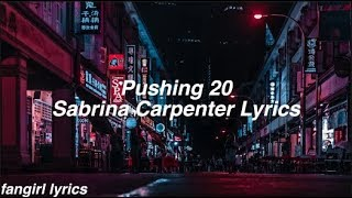 Pushing 20 || Sabrina Carpenter Lyrics