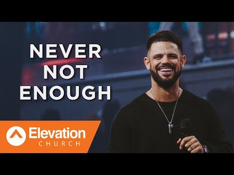Never Not Enough   Pastor Steven Furtick