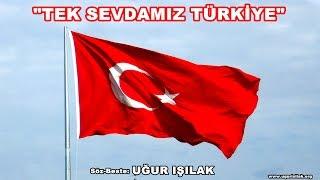 Uğur Işılak - Tek Sevdamız Türkiye