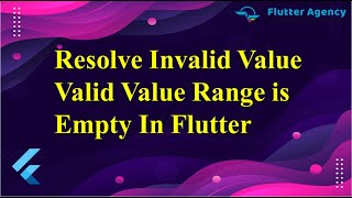 How to Resolve Invalid Value Valid Value Range is Empty In Flutter?