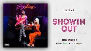 Dreezy   Showin Out (Big Dreez)