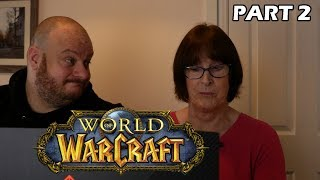 My 75 Year Old MUM Plays WoW for the FIRST EVER TIME (PART TWO) !!