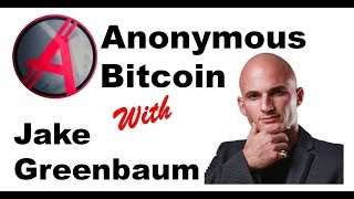 Anonymous Bitcoin exclusive interview with Jake Greenbaum