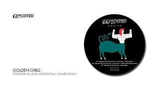 Tigerskin & Jack Jenson - Golden Girls feat. Lazarusman | Exploited Ghetto