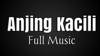 Anjing Kacili Full Musik|KilatTypO