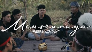 ORANGHUTAN SQUAD - MEUSEURAYA (Official Acoustic Version )