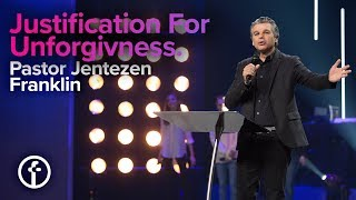 Justifying Your Unforgiveness   Pastor Jentezen Franklin