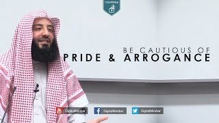 Be cautious of Pride & Arrogance