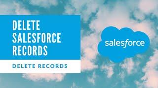 Delete Records In Salesforce