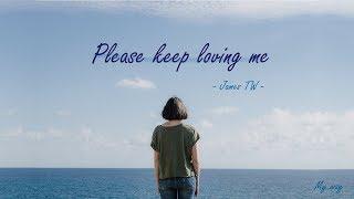Please Keep Loving Me   James TW (lyrics,가사)