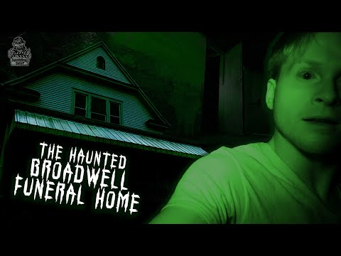 The Haunted Broadwell Funeral Home