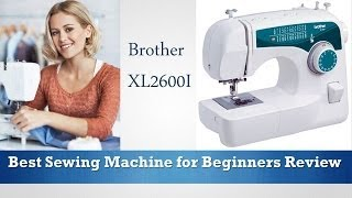 Brother XL2600I - Best Sewing Machine for Beginners Review - Recommended 2015