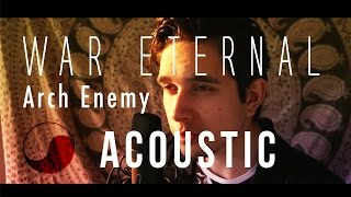 ☯ War Eternal - Arch Enemy    ACOUSTIC COVER by Rabin Miguel